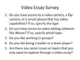 video essay video essay survey1 do you have access to a video camera a flip camera