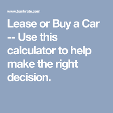 Lease Or Buy A Car Use This Calculator To Help Make The Right