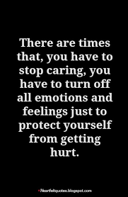 Quotes About Protecting Yourself From Getting Hurt Best of There Are Times That You Have To Stop Caring Heartfelt Love And