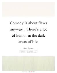 Comedy Is About Flaws Anyway There's A Lot Of Humor In The Adorable Dark Humor Quotes About Life