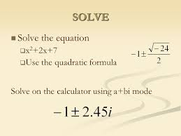 2 solve solve the equation x 2 2x 7 use the quadratic formula solve on the calculator using a bi mode