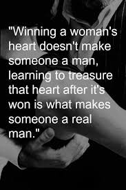 Winning A Woman's Heart Doesn't Make Someone A Man Learning To Fascinating Real Men Quotes