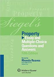 siegel s property essay and multiple choice questions and answers  siegel s property essay and multiple choice questions and answers siegel s series 5th edition