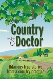 Country Doctor Tales Of A Rural Gp Michael Sparrow By Michael Sparrow