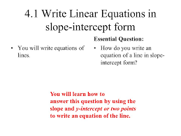 4 1 write linear equations in slope intercept form