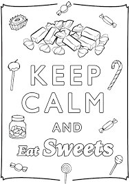 Any donation will be greatly appreciated and will help to support my production of. Keep Calm And Eat Sweets Keep Calm Adult Coloring Pages