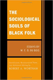 the sociological souls of black folk essays by w e b du bois  the sociological souls of black folk essays by w e b du bois w e b du bois robert wortham  amazoncom books