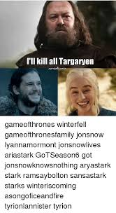 ill kill all targaryen serieslo gameofthrones winterfell gameofthronesfamily jonsnow lyannamormont