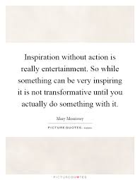Inspiration Without Action Is Really Entertainment So While Inspiration Very Inspiring