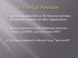 accounting data tells us the financial position of a person business or other organization