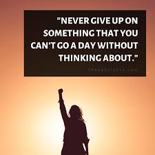 17 Never Give Up Quotes For Endless Motivation The Sanviable