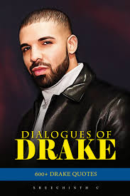 Dialogues Of Drake 600 Drake Quotes An Ebook By Sreechinth C