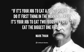 If it's your job to eat a frog, it's best to do it first thing in ...