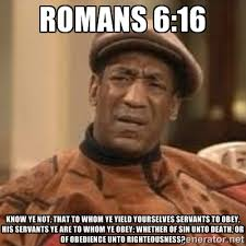 Romans 6:16 Know ye not, that to whom ye yield yourselves servants ... via Relatably.com