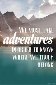 best travel quotes images adventure travel  we must take adventures • printable • griffanie com