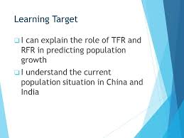 4 learning target i can explain the role of tfr and rfr in predicting population growth i understand the cur population situation in china and