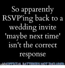 so apparently rsvp ing back to a wedding invite maybe next time Wedding Invite Rsvp Time apparently, memes, and time so apparently rsvp ing back to a wedding invite wedding invite rsvp time