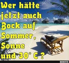 Wer Hätte Jetzt Auch Bock Auf Sommer Lustige Bilder Sprüche