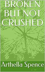 BROKEN BUT NOT CRUSHED eBook : Spence, Arthella: Amazon.in: Kindle ...