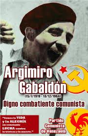 HONOR y GLORIA al CAMARADA ARGIMIRO GABALDÓN! – Tribuna Popular