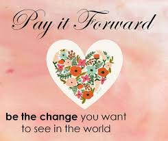 Pay It Forward Quotes Custom Motivational Quotes Pay It Forward Be The Change You Want To