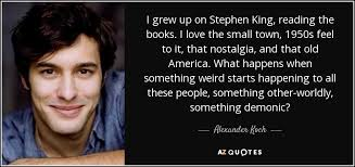 Stephen King Quotes On Love Fascinating Alexander Koch Quote I Grew Up On Stephen King Reading The Books I