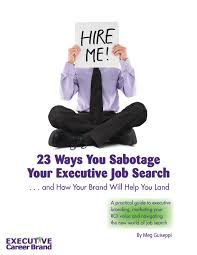 23 Ways You Sabotage Your Executive Job Search - Executive Career Brand