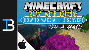 how to make a minecraft 1 13 server on a mac how to play minecraft with friends on a mac