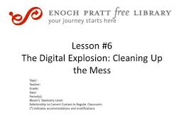 Lesson 3 The Digital Explosion Cleaning Up The Mess Topic Teacher