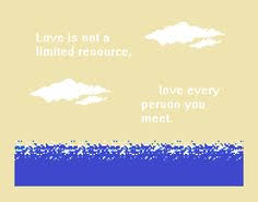 from 8 bit fiction love is not a limited resource love every person you meet story esart
