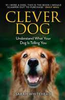 <b>Clever Dog</b>: The Secrets Your Dog Wants You to Know - Sarah ...