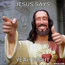 Jesus Says Meme Generator - DIY LOL via Relatably.com