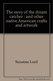 The Story Behind Dream Catchers The story of the dream catcher And other native American crafts 76
