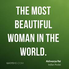 The Most Beautiful Girl In The World Quotes Best of Aishwarya Rai Quotes QuoteHD