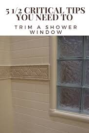 5 1 2 critical tips to successfully trim a shower window innovate building solutions