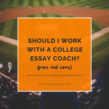 pro con essays should i work a college essay coach pros and cons  should i work a college essay coach pros and cons should i work a college essay
