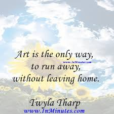 Leaving Home Quotes Amazing Quotes Art Is The Only Way To Run Away Without Leaving HomeTwyla