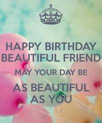 Beautiful Quotes For A Friend On Her Birthday Best Of Happy Birthday My Beautiful Friend May Your Day Be As Beautiful As