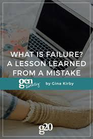 failure what is it really a lesson learned from a major fail a lesson learned from a major fail