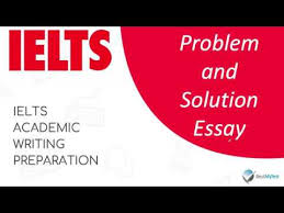 Ielts Writing Task 2 Problems And Solutions Essay