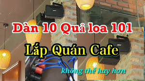 Dàn loa Quán cafe 10 loa hay đẳng cấp - YouTube