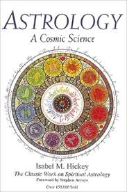 Astrology A Cosmic Science The Classic Work On Spiritual