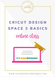 Online Cricut Design Cricut Design Space 3 Online Class Scrap Me Quick Designs