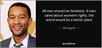 Womens Rights Quotes Adorable John Legend Quote All Men Should Be Feminists If Men Cared About