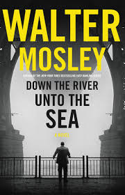 down the river unto the sea ebook by walter mosley preview now preview saved save preview view synopsis