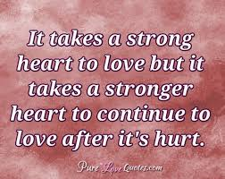 Strong Love Quotes Magnificent It Takes A Strong Heart To Love But It Takes A Stronger Heart To