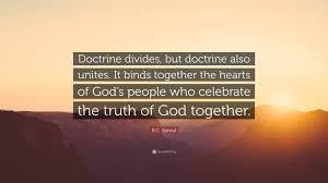 "Truth Quotes Impressive RC Sproul Quote ""Doctrine Divides But Doctrine Also Unites It"