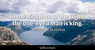 In The Kingdom Of The Blind The Oneeyed Man Is King Desiderius Gorgeous Images About Blind Men Quotes