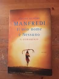 VALERIO M.MANFREDI: IL MIO NOME E' NESSUNO: IL GIURAMENTO di VALERIO  MASSIMO MANFREDI - Libri usati su Comprovendolibri.it