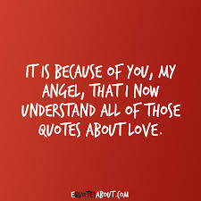 Angel Love Quotes Extraordinary It Is Because Of You My Angel That I Now Understand All Of Those